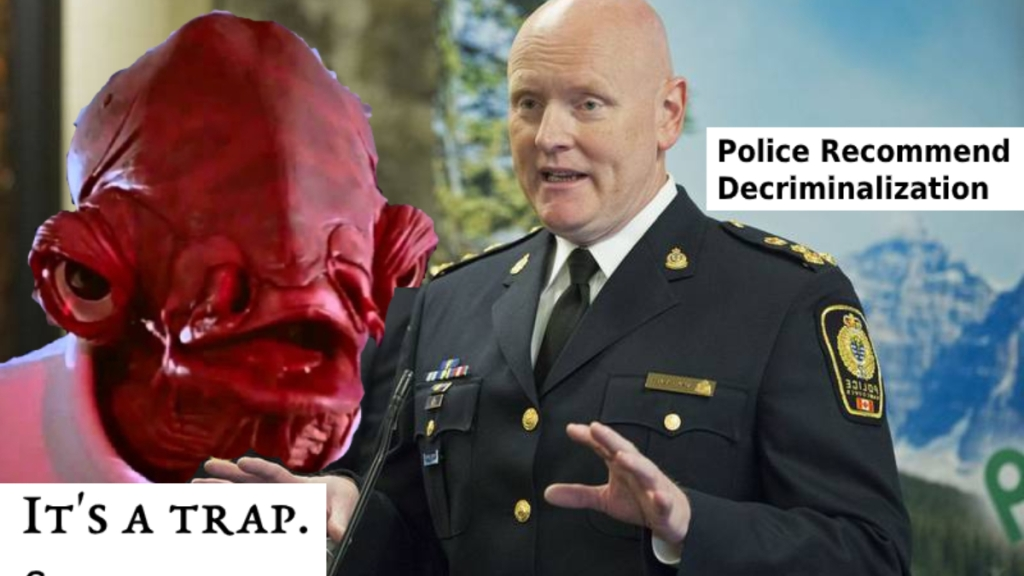 vpd chief palmer recommends decrim, and admiral ackbar behind him says ITS A TRAP